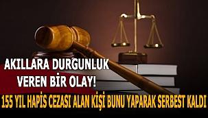 155 yıl hapis cezası alan kişi hükmün açıklanmasının geri bırakılması kararı ile serbest bırakıldı!